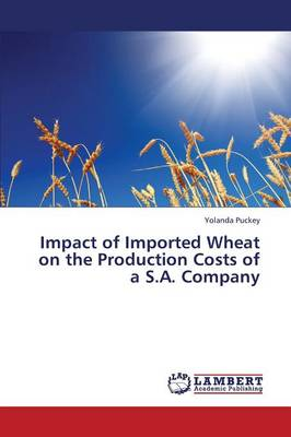 Impact of Imported Wheat on the Production Costs of A S.A. Company (Paperback)