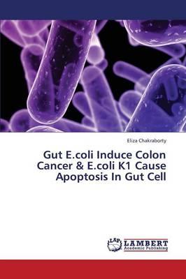 Gut E.Coli Induce Colon Cancer & E.Coli K1 Cause Apoptosis in Gut Cell (Paperback)