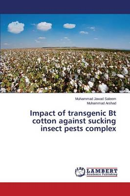 Impact of Transgenic BT Cotton Against Sucking Insect Pests Complex (Paperback)