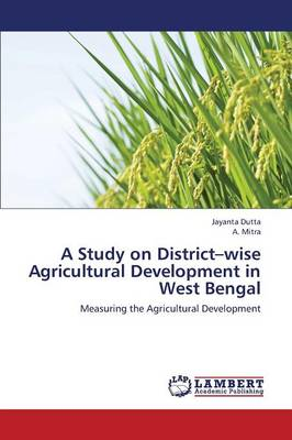 A Study on District-Wise Agricultural Development in West Bengal (Paperback)