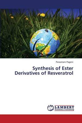 Synthesis of Ester Derivatives of Resveratrol (Paperback)