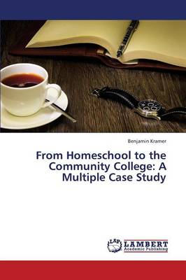 From Homeschool to the Community College: A Multiple Case Study (Paperback)