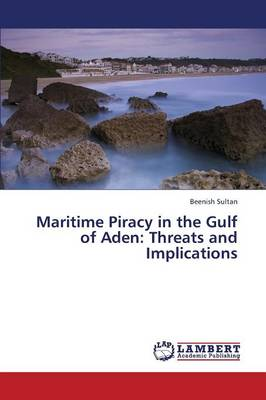 Maritime Piracy in the Gulf of Aden: Threats and Implications (Paperback)