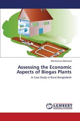 Assessing the Economic Aspects of Biogas Plants (Paperback)