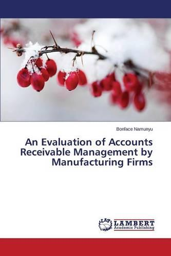 An Evaluation of Accounts Receivable Management by Manufacturing Firms (Paperback)