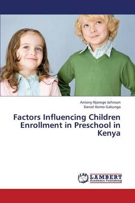 Factors Influencing Children Enrollment in Preschool in Kenya (Paperback)