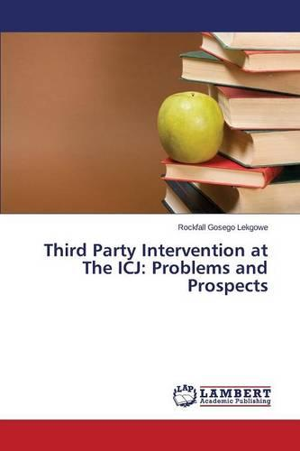 Third Party Intervention at the Icj: Problems and Prospects (Paperback)