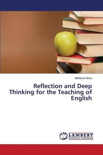 Reflection and Deep Thinking for the Teaching of English (Paperback)
