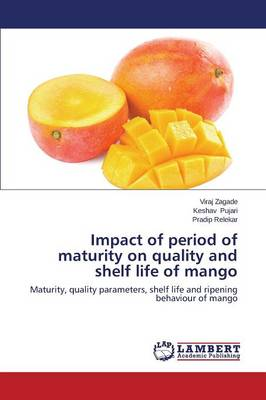Impact of Period of Maturity on Quality and Shelf Life of Mango (Paperback)