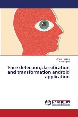 Face Detection, Classification and Transformation Android Application (Paperback)