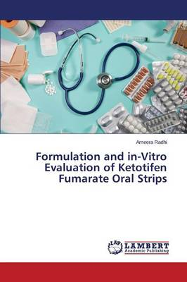 Formulation and In-Vitro Evaluation of Ketotifen Fumarate Oral Strips (Paperback)