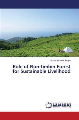 Role of Non-Timber Forest for Sustainable Livelihood (Paperback)