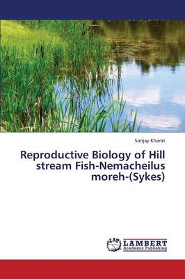 Reproductive Biology of Hill Stream Fish-Nemacheilus Moreh-(Sykes) (Paperback)