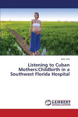Listening to Cuban Mothers: Childbirth in a Southwest Florida Hospital (Paperback)