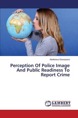 Perception of Police Image and Public Readiness to Report Crime (Paperback)