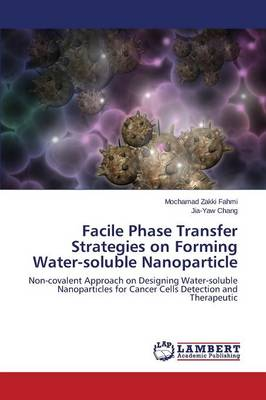 Facile Phase Transfer Strategies on Forming Water-Soluble Nanoparticle (Paperback)