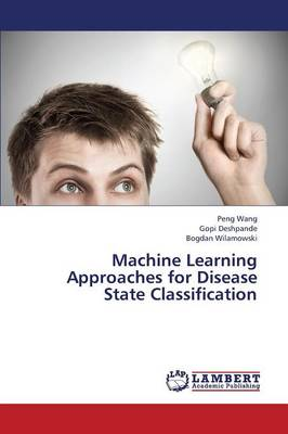 Machine Learning Approaches for Disease State Classification (Paperback)