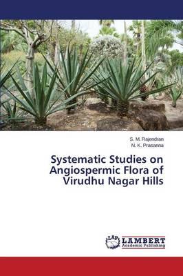 Systematic Studies on Angiospermic Flora of Virudhu Nagar Hills (Paperback)