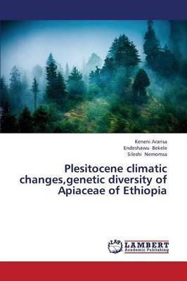 Plesitocene Climatic Changes, Genetic Diversity of Apiaceae of Ethiopia (Paperback)