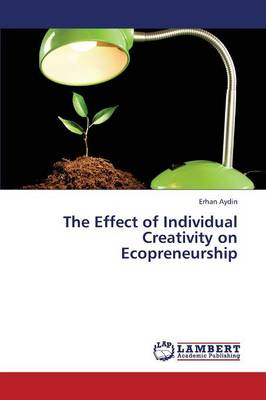 The Effect of Individual Creativity on Ecopreneurship (Paperback)
