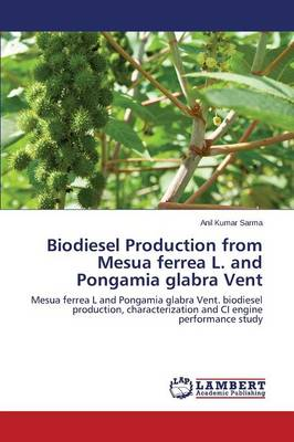 Biodiesel Production from Mesua Ferrea L. and Pongamia Glabra Vent (Paperback)