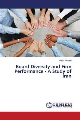 Board Diversity and Firm Performance - A Study of Iran (Paperback)
