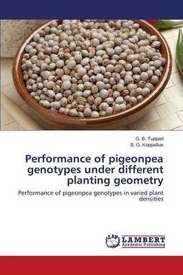 Performance of Pigeonpea Genotypes Under Different Planting Geometry (Paperback)