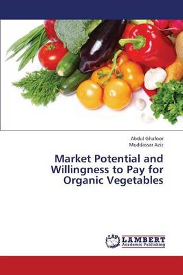 Market Potential and Willingness to Pay for Organic Vegetables (Paperback)