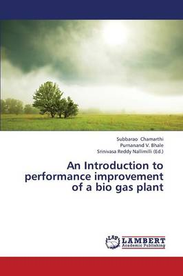 An Introduction to Performance Improvement of a Bio Gas Plant (Paperback)