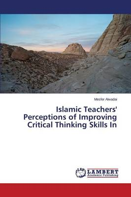 Islamic Teachers' Perceptions of Improving Critical Thinking Skills in (Paperback)