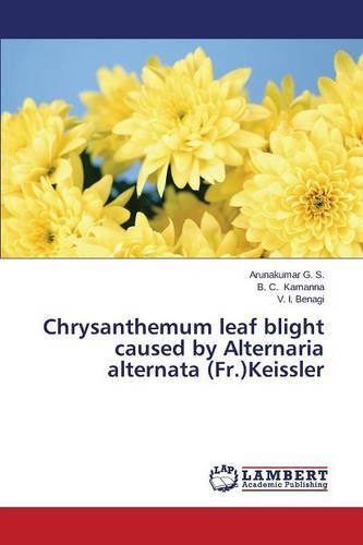 Chrysanthemum Leaf Blight Caused by Alternaria Alternata (Fr.)Keissler (Paperback)