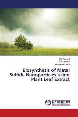 Biosynthesis of Metal Sulfide Nanoparticles Using Plant Leaf Extract (Paperback)