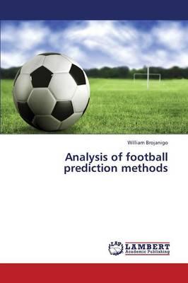 Analysis of Football Prediction Methods (Paperback)