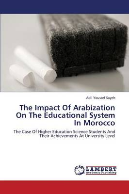 The Impact of Arabization on the Educational System in Morocco (Paperback)