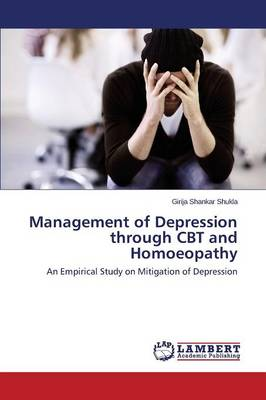 Management of Depression Through CBT and Homoeopathy (Paperback)