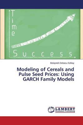 Modeling of Cereals and Pulse Seed Prices: Using Garch Family Models (Paperback)