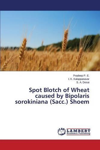 Spot Blotch of Wheat Caused by Bipolaris Sorokiniana (Sacc.) Shoem (Paperback)