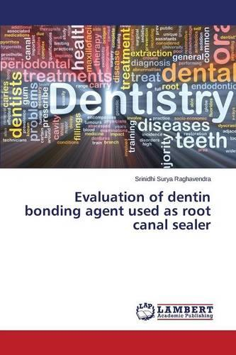 Evaluation of Dentin Bonding Agent Used as Root Canal Sealer (Paperback)