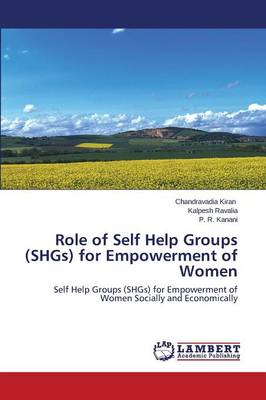 Role of Self Help Groups (Shgs) for Empowerment of Women (Paperback)