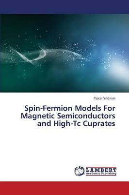 Spin-Fermion Models for Magnetic Semiconductors and High-Tc Cuprates (Paperback)