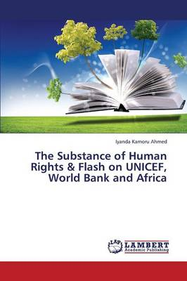 The Substance of Human Rights & Flash on UNICEF, World Bank and Africa (Paperback)