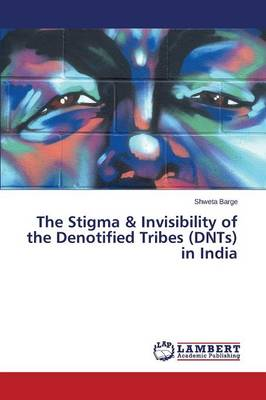 The Stigma & Invisibility of the Denotified Tribes (Dnts) in India (Paperback)