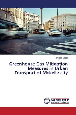 Greenhouse Gas Mitigation Measures in Urban Transport of Mekelle City (Paperback)