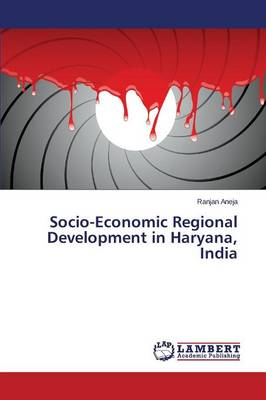 Socio-Economic Regional Development in Haryana, India (Paperback)