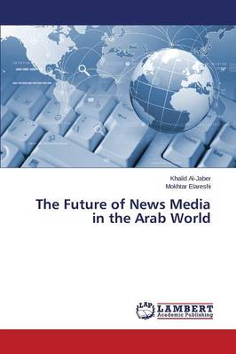 The Future of News Media in the Arab World (Paperback)