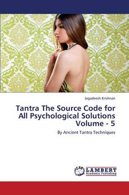 Tantra the Source Code for All Psychological Solutions Volume - 5 (Paperback)