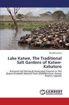Lake Katwe, the Traditional Salt Gardens of Katwe-Kabatoro (Paperback)