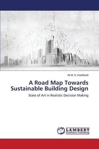 A Road Map Towards Sustainable Building Design (Paperback)