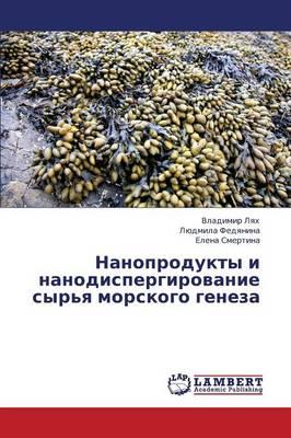 Nanoprodukty I Nanodispergirovanie Syr'ya Morskogo Geneza (Paperback)