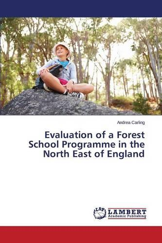 Evaluation of a Forest School Programme in the North East of England (Paperback)